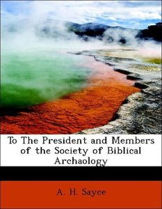 To The President and Members of the Society of Biblical Archaolo