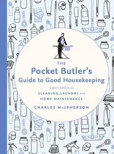 The Pocket Butler\'s Guide to Good Housekeeping: Expert Advice o
