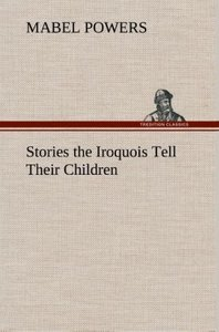 Stories the Iroquois Tell Their Children