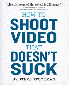 How to Shoot Video That Doesn\'t Suck