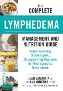 The Complete Lymphedema Management and Nutrition Guide: Empoweri