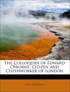 The Colloquies of Edward Osborne, Citizen and Clothworker of Lon