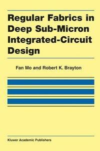 Regular Fabrics in Deep Sub-Micron Integrated-Circuit Design