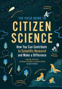 The Field Guide to Citizen Science: How You Can Contribute to Sc