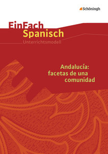 Andalucía: facetas de una comunidad: Unterrichtsmodell. EinFach