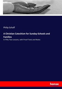 A Christian Catechism for Sunday-Schools and Families