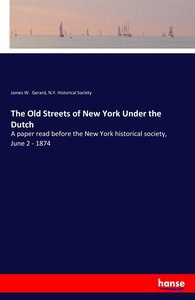 The Old Streets of New York Under the Dutch