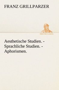 Aesthetische Studien. - Sprachliche Studien. - Aphorismen.