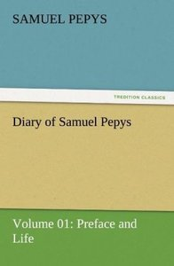 Diary of Samuel Pepys - Volume 01: Preface and Life