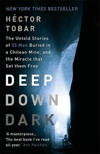 Deep Down Dark: The Untold Stories of 33 Men Buried in a Chilean