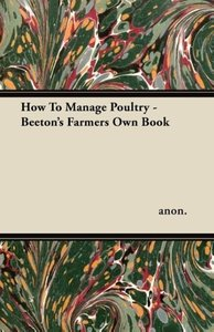 How To Manage Poultry - Beeton's Farmers Own Book