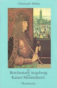 Die Reichsstadt Augsburg und Kaiser Maximilian I.