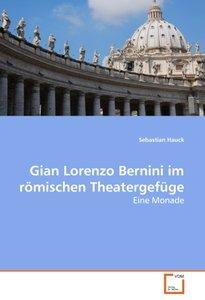 Gian Lorenzo Bernini im römischen Theatergefüge