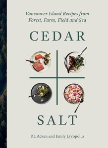 Cedar and Salt: Recipes for Inspired Cooking, Eating, and Living