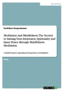 Meditation and Mindfulness. The Secrets to Raising Your Awarenes