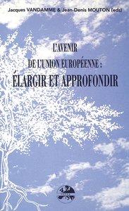 L\'avenir de l\'Union européenne: elargir et approfondir
