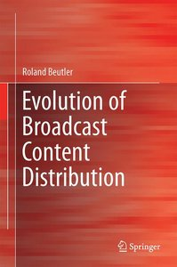 Evolution of Broadcast Content Distribution