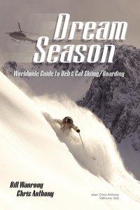 Dream Season: Worldwide Guide to Heli & Cat Skiing/Boarding