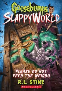 Please Do Not Feed the Weirdo (Goosebumps SlappyWorld #4)