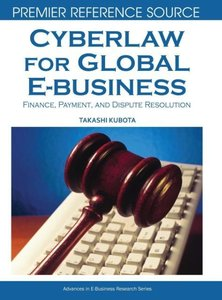 Cyberlaw for Global E-Business: Finance, Payment, and Dispute Re