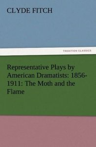 Representative Plays by American Dramatists: 1856-1911: The Moth