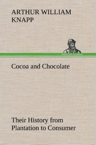 Cocoa and Chocolate Their History from Plantation to Consumer