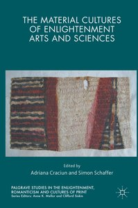 The Material Cultures of Enlightenment Arts and Sciences
