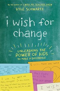 I Wish for Change: Unleashing the Power of Kids to Make a Differ