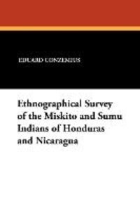 Ethnographical Survey of the Miskito and Sumu Indians of Hondura