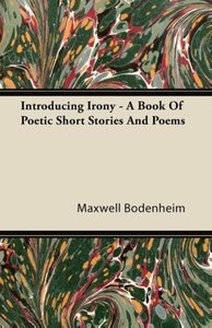 Introducing Irony - A Book of Poetic Short Stories and Poems