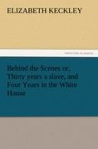 Behind the Scenes or, Thirty years a slave, and Four Years in th