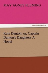 Kate Danton, or, Captain Danton's Daughters A Novel