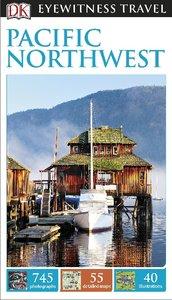 DK Publishing: DK Eyewitness Travel Guide: Pacific Northwest