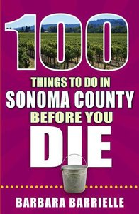 100 Things to Do in Sonoma County Before You Die