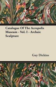 Catalogue Of The Acropolis Museum - Vol. I - Archaic Sculpture