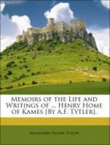 Memoirs of the Life and Writings of ... Henry Home of Kames [By