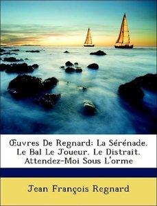 OEuvres De Regnard: La Sérénade. Le Bal Le Joueur. Le Distrait.