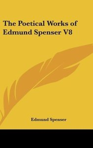 The Poetical Works of Edmund Spenser V8