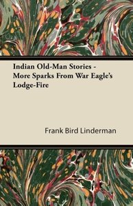 Indian Old-Man Stories - More Sparks from War Eagle's Lodge-Fire