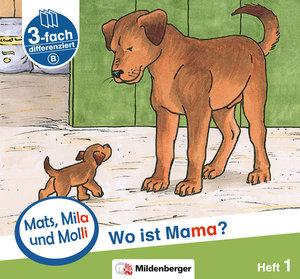 Mats, Mila und Molly - Heft 1: Wo ist Mama? - Schwierigkeitsstuf