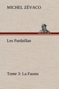Les Pardaillan - Tome 03, La Fausta