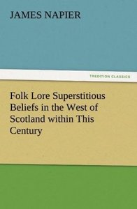 Folk Lore Superstitious Beliefs in the West of Scotland within T