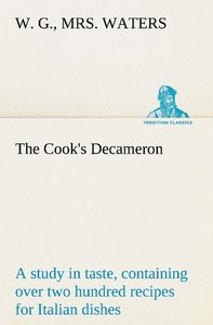 The Cook's Decameron: a study in taste, containing over two hund