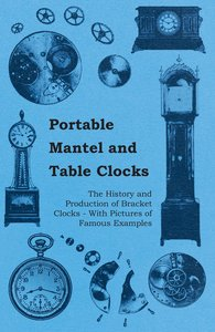 Portable Mantel and Table Clocks - The History and Production of