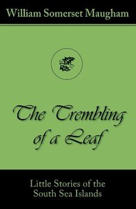 The Trembling of a Leaf (Little Stories of the South Sea Islands