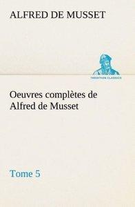 Oeuvres complètes de Alfred de Musset - Tome 5