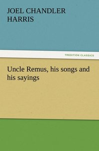 Uncle Remus, his songs and his sayings