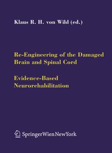 Re-Engineering of the Damaged Brain and Spinal Cord