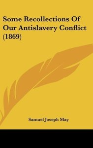 Some Recollections Of Our Antislavery Conflict (1869)