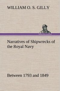 Narratives of Shipwrecks of the Royal Navy; between 1793 and 184